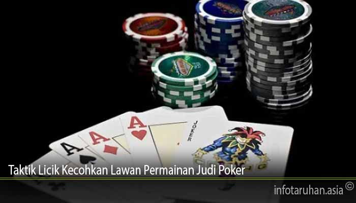 Taktik Licik Kecohkan Lawan Permainan Judi Poker